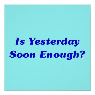 Is Yesterday Soon Enough? Posters