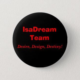 IsaDream Team, Desire, Design, Destiny! 2 Inch Round Button