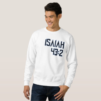 Isaiah 43:2 sweatshirt