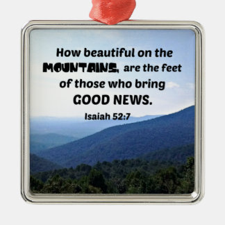 Isaiah 52:7 How beautiful on the mountains are Metal Ornament