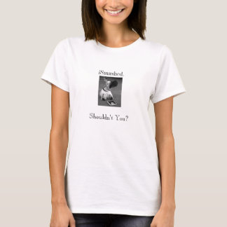 iSmashed. Shouldn't You? T-Shirt