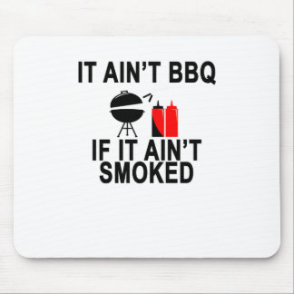IT AIN'T BBQ IF IT AIN'T SMOKED MOUSE PAD