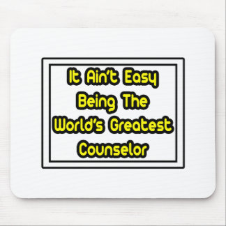 It Aint' Easy...World's Greatest Counselor Mouse Pad