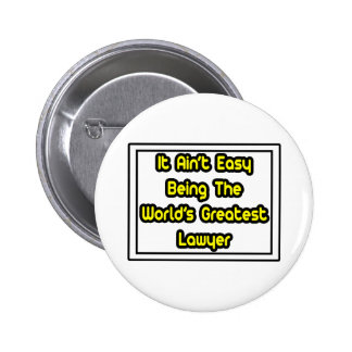 It Aint' Easy...World's Greatest Lawyer 2 Inch Round Button