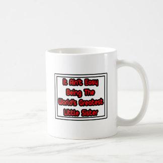 It Aint' Easy...World's Greatest Little Sister Coffee Mug