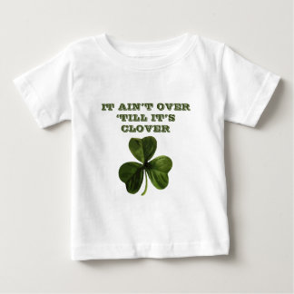 It aint over till its clover baby T-Shirt