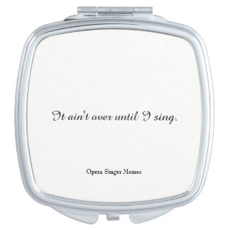 """It ain't over until I sing"" opera diva mirror Travel Mirrors"