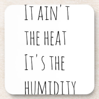 It ain't the heat it's the humidity coaster