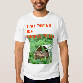 IT ALL TASTE'S LIKE CHICKEN TO ME SHIRTS