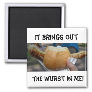 It Brings Out the Wurst in Me! Square Magnet
