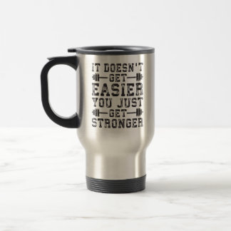 It Doesn't Get Easier, You Just Get Stronger - Gym Travel Mug