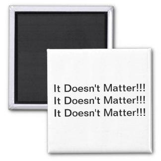 It Doesn't Matter Magnet