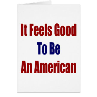 It Feels Good To Be An American Greeting Card