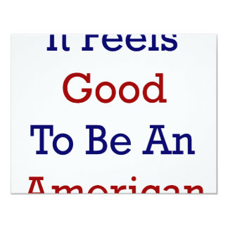 "It Feels Good To Be An American 4.25"" X 5.5"" Invitation Card"