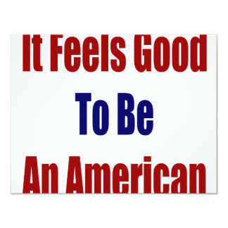 """It Feels Good To Be An American 4.25"""" X 5.5"""" Invitation Card"""
