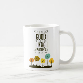 It Feels Good To Be Lost In The Right Direction Coffee Mug