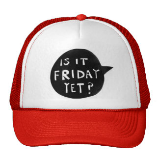 It Friday yet - Cap is Trucker Hat