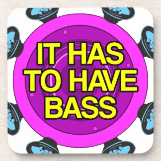 It has to have bass coaster