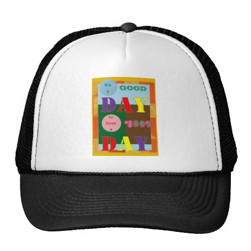 It is a GOOD DAY to have a Good Day WISDOM QUOTE Trucker Hat