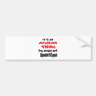 It Is AFGHAN Thing Designs Bumper Sticker