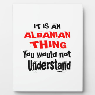 It Is ALBANIAN Thing Designs Plaque