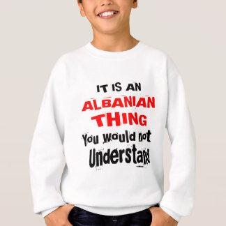 It Is ALBANIAN Thing Designs Sweatshirt