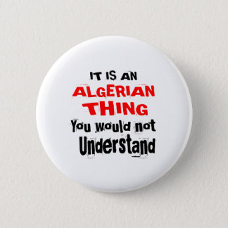 It Is ALGERIAN Thing Designs 2 Inch Round Button