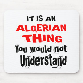 It Is ALGERIAN Thing Designs Mouse Pad