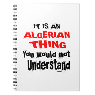 It Is ALGERIAN Thing Designs Notebooks