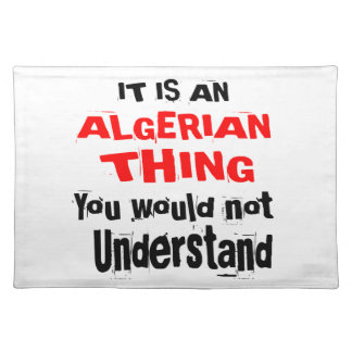 It Is ALGERIAN Thing Designs Placemat