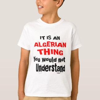 It Is ALGERIAN Thing Designs T-Shirt