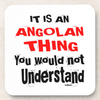 IT IS ANGOLAN THING DESIGNS COASTER