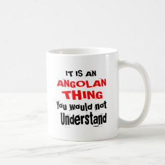IT IS ANGOLAN THING DESIGNS COFFEE MUG