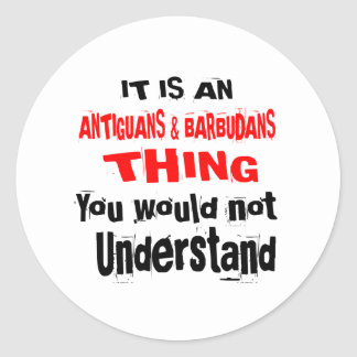 IT IS ANTIGUANS & BARBUDANS THING DESIGNS CLASSIC ROUND STICKER