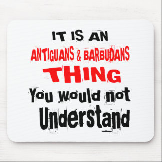 IT IS ANTIGUANS & BARBUDANS THING DESIGNS MOUSE PAD
