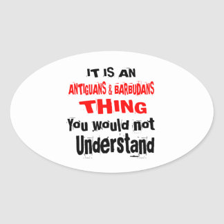 IT IS ANTIGUANS & BARBUDANS THING DESIGNS OVAL STICKER