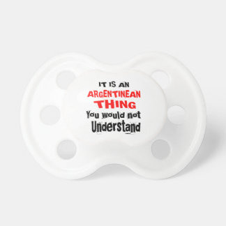 IT IS ARGENTINEAN THING DESIGNS PACIFIER