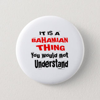 IT IS BAHAMIAN THING DESIGNS 2 INCH ROUND BUTTON
