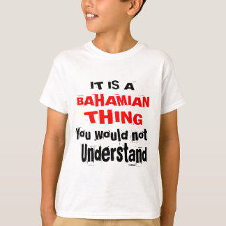 IT IS BAHAMIAN THING DESIGNS T-Shirt
