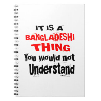 IT IS BANGLADESHI THING DESIGNS NOTEBOOK