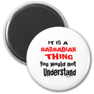 IT IS BARBADIAN THING DESIGNS MAGNET