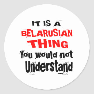 IT IS BELARUSIAN THING DESIGNS CLASSIC ROUND STICKER