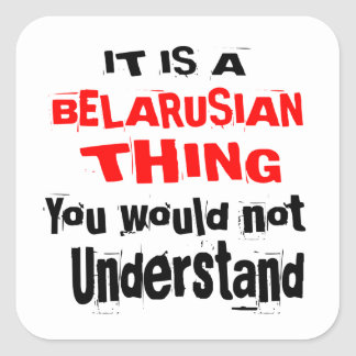 IT IS BELARUSIAN THING DESIGNS SQUARE STICKER