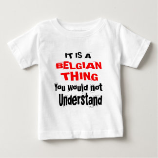 IT IS BELGIAN THING DESIGNS BABY T-Shirt