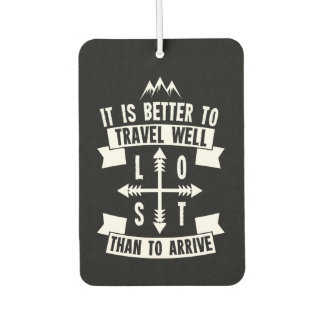 It is better to travel well than to arrive car air freshener