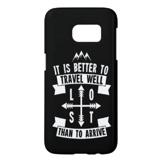 It is better to travel well than to arrive samsung galaxy s7 case