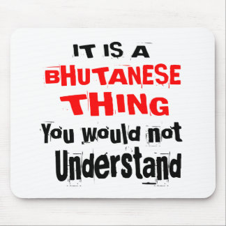 IT IS BHUTANESE THING DESIGNS MOUSE PAD