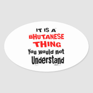 IT IS BHUTANESE THING DESIGNS OVAL STICKER