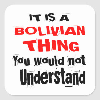 IT IS BOLIVIAN THING DESIGNS SQUARE STICKER
