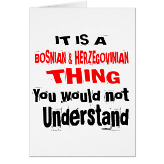 IT IS BOSNIAN & HERZEGOVINIAN THING DESIGNS CARD